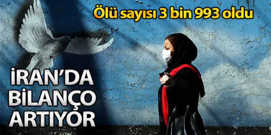 İran'da korona virüsünden ölenlerin sayısı 3 bin 993'e yükseldi