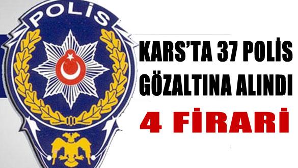 Kars'ta 37 Polis Gözaltına Alındı, 4 Firari