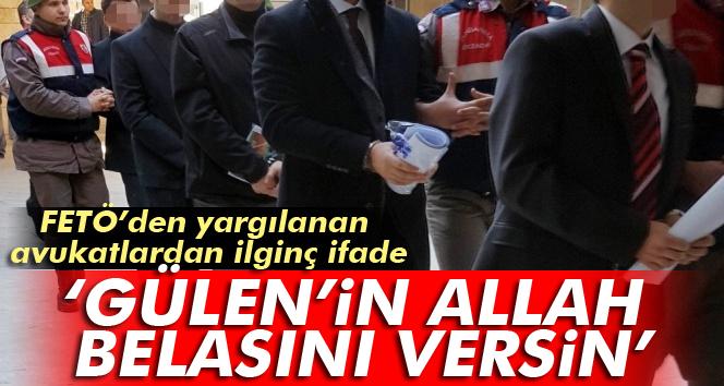 FETÖ'den yargılanan avukatlar: Gülen'in Allah belasını versin