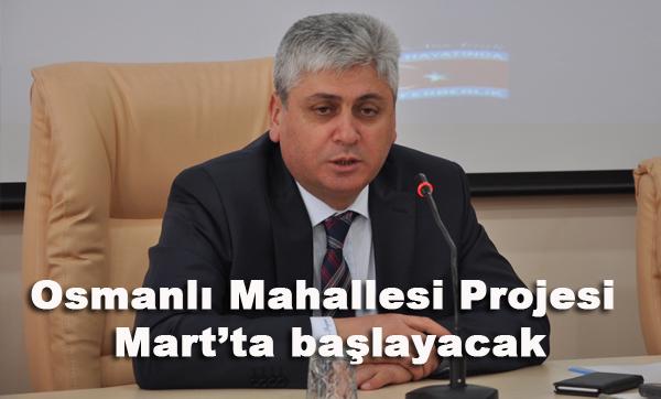 Osmanlı Mahallesi Projesi Mart'ta başlayacak