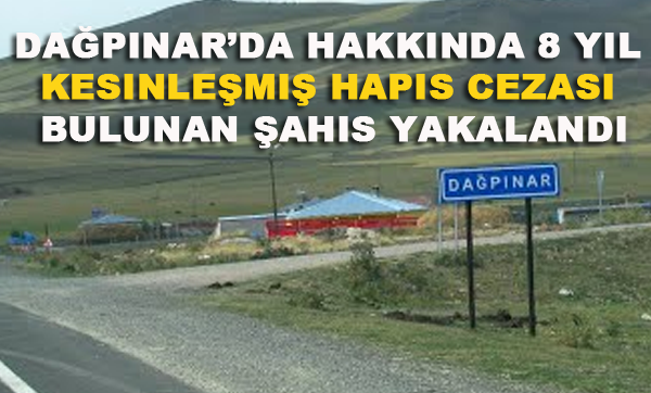 Dağpınar'da hakkında 8 yıl kesinleşmiş hapis cezası bulunan şahıs yakalandı