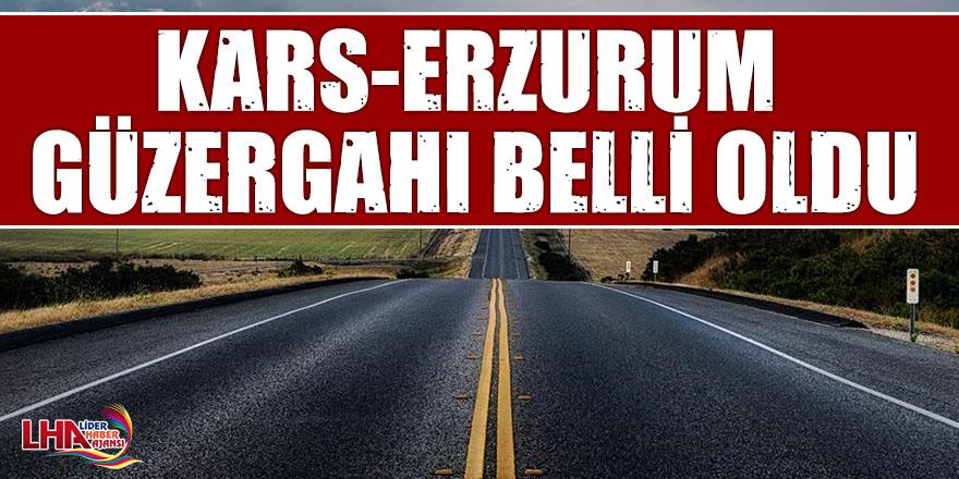 Kars-Erzurum Güzergahı Belli Oldu