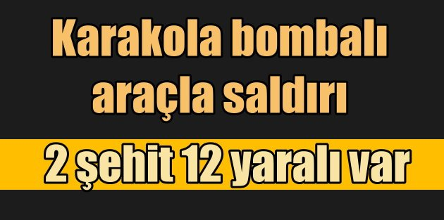 Diyarbakır´da karakola bombalı saldırı! 2 şehit, 12 yaralı