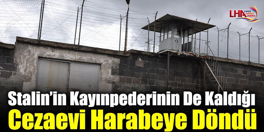 Stalin'in Kayınpederinin de Kaldığı Cezaevi Harabeye Döndü