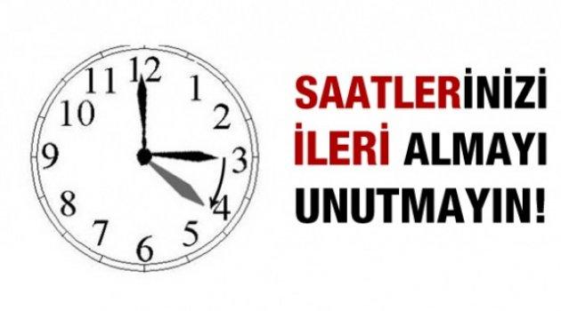 SAATLERİNİZİ İLERİ ALMAYI UNUTMAYIN!