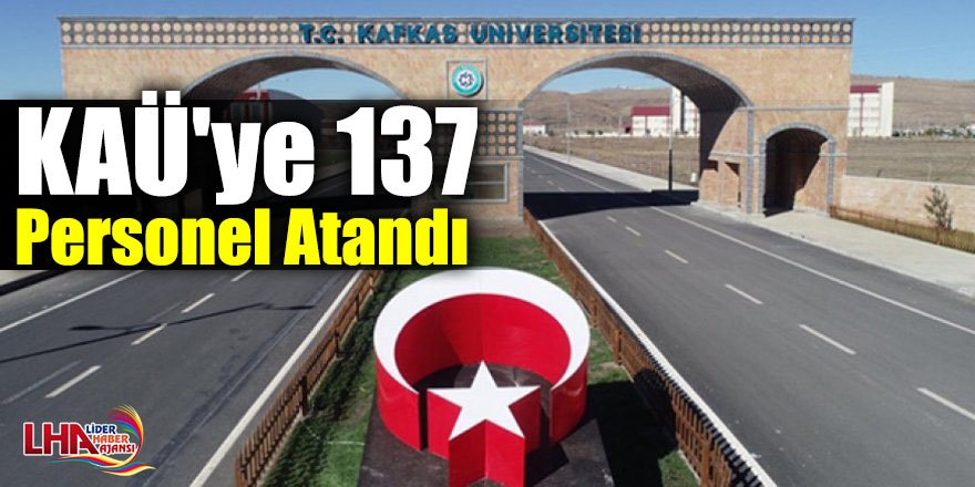 Kafkas Üniversitesine 137 Kadrolu Personelin Atandı