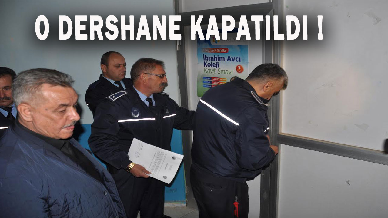 O DERSHANE KAPATILDI