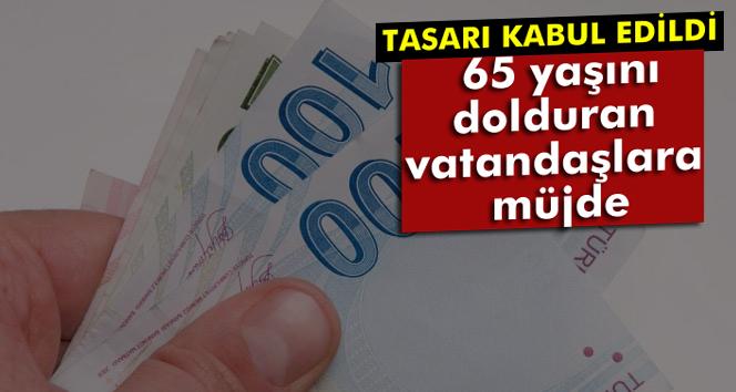 65 YAŞINI DOLDURAN VATANDAŞLARA MÜJDE