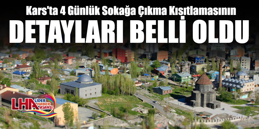 Kars'ta 4 Günlük Sokağa Çıkma Kısıtlamasının Detayları Belli Oldu