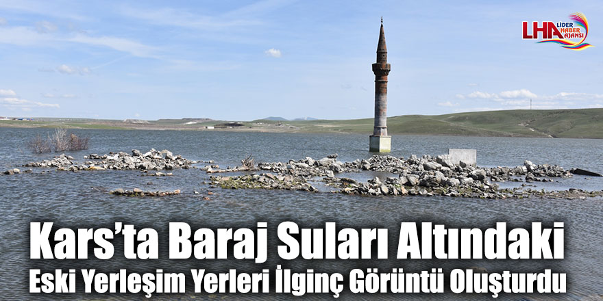 Kars'ta Baraj Suları Altındaki Eski Yerleşim Yerleri İlginç Görüntü Oluşturdu