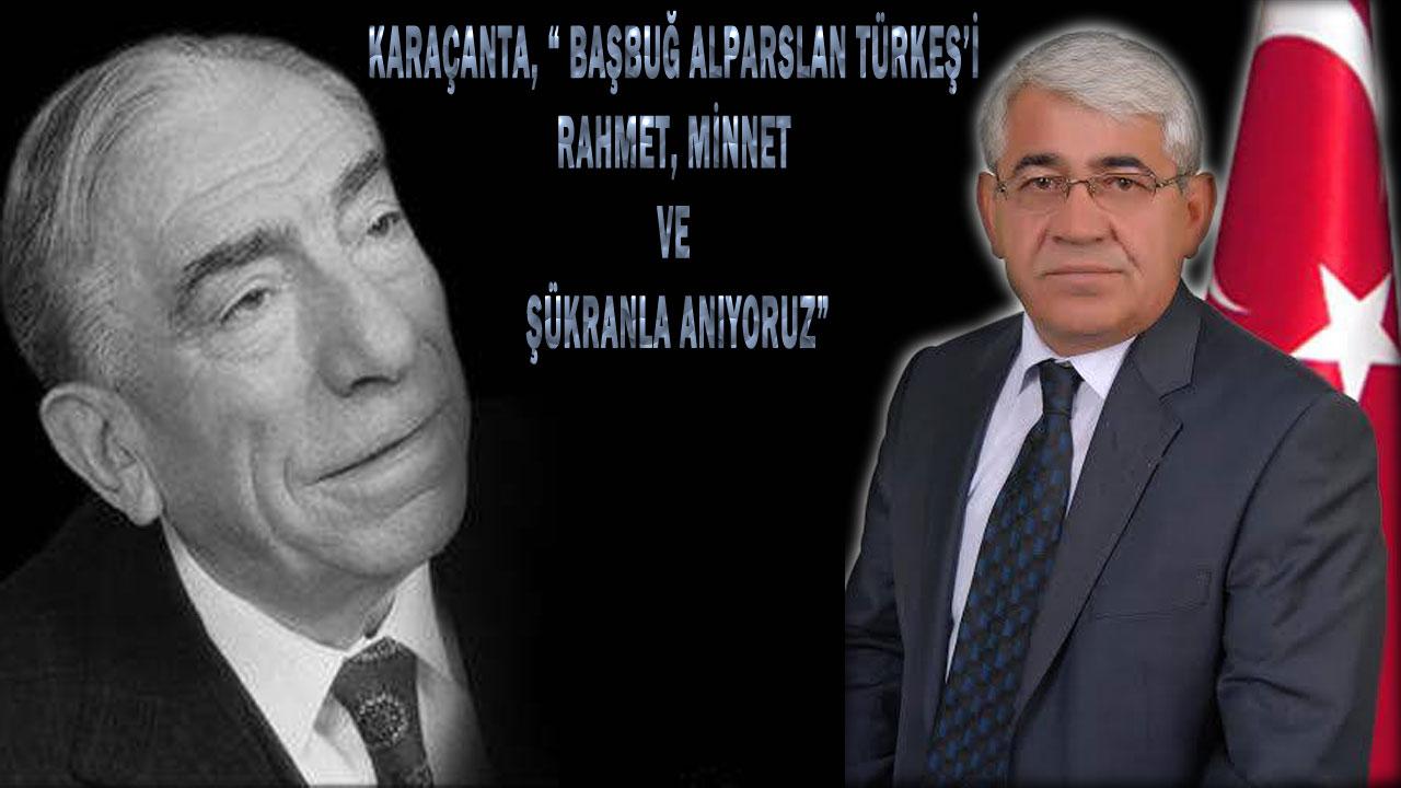 """Başkan Karaçanta, """" Başbuğ Alparslan Türkeş'i Rahmet, Minnet Ve Şükranla Anıyoruz´"""