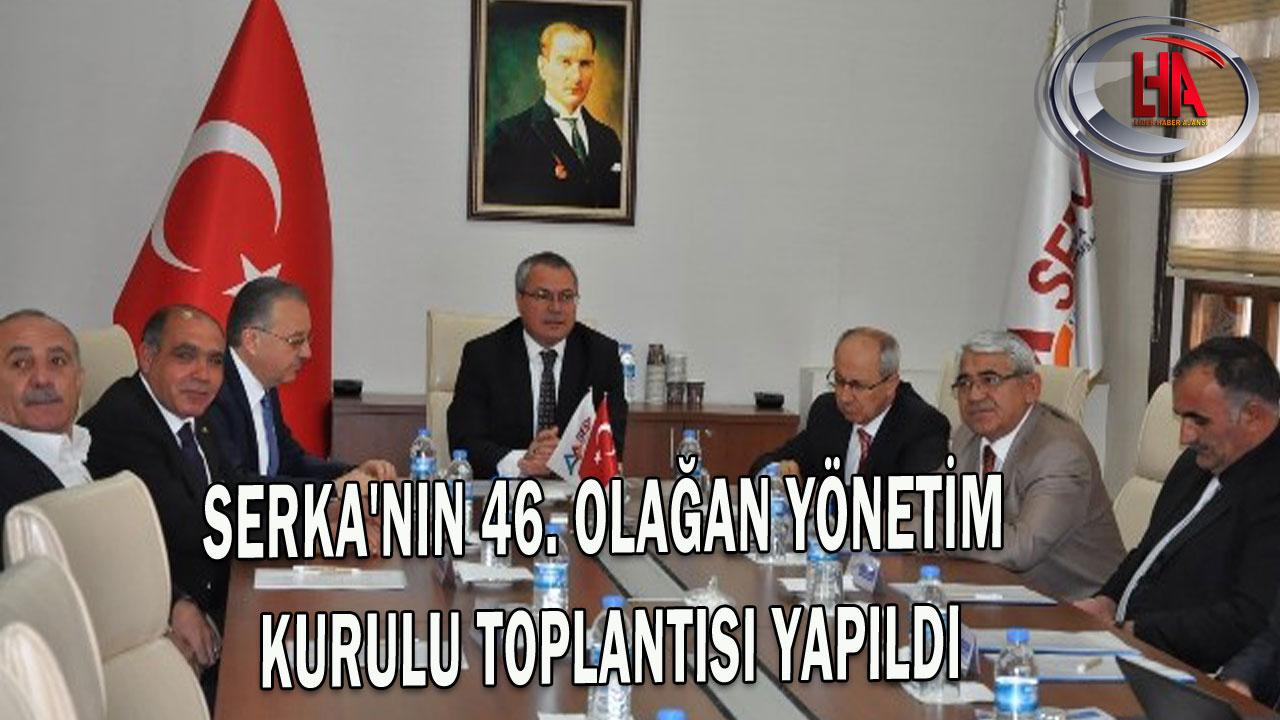 SERKA´nın 46. Olağan Yönetim Kurulu Toplantısı Yapıldı