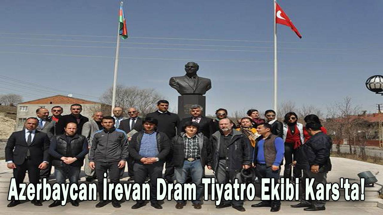 Azerbaycan İrevan Dram Tiyatro Ekibi Kars´ta!