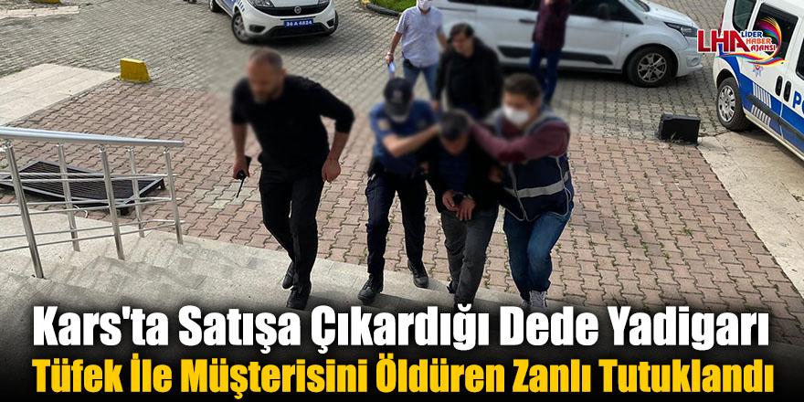 Kars'ta Satışa Çıkardığı Dede Yadigarı Tüfek İle Müşterisini Öldüren Zanlı Tutuklandı