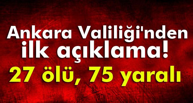 Ankara Valiliği´nden ilk açıklama! 27 ölü, 75 yaralı