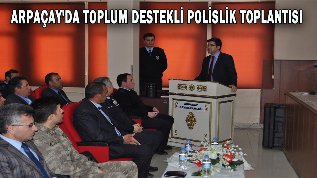 ARPAÇAY´DA TOPLUM DESTEKLİ POLİSLİK TOPLANTISI