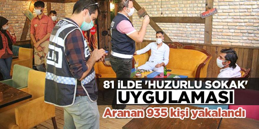 81 İlde Huzur Uygulaması: Aranan 935 Kişi Yakalandı