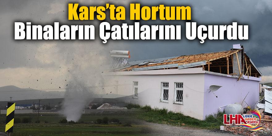 Kars'ta Hortum Binaların Çatılarını Uçurdu