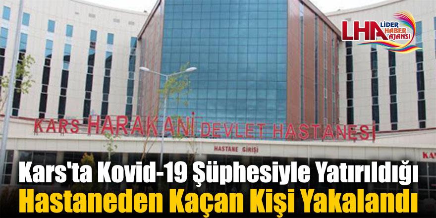 Kars'ta Kovid-19 Şüphesiyle Yatırıldığı Hastaneden Kaçan Kişi Yakalandı