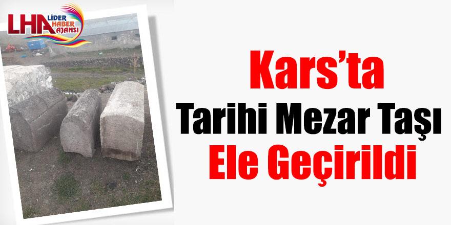 Kars'ta Tarihi Mezar Taşı Ele Geçirildi