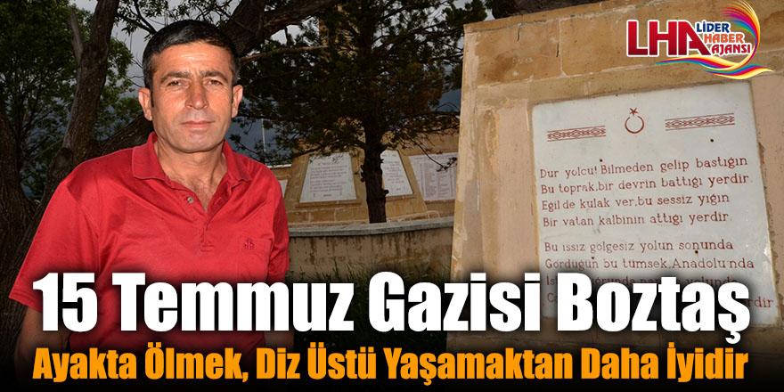 15 Temmuz Gazisi Boztaş Ayakta Ölmek, Diz Üstü Yaşamaktan Daha İyidir