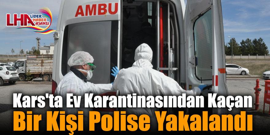 Kars'ta Ev Karantinasından Kaçan Bir Kişi Polise Yakalandı