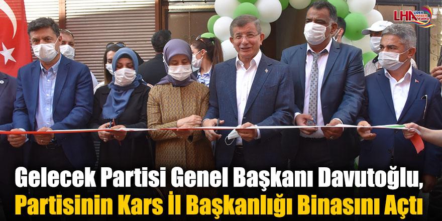 Gelecek Partisi Genel Başkanı Davutoğlu, Partisinin Kars İl Başkanlığı Binasını Açtı