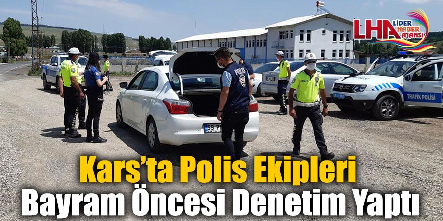 Kars'ta Polis Ekipleri Bayram Öncesi Denetim Yaptı