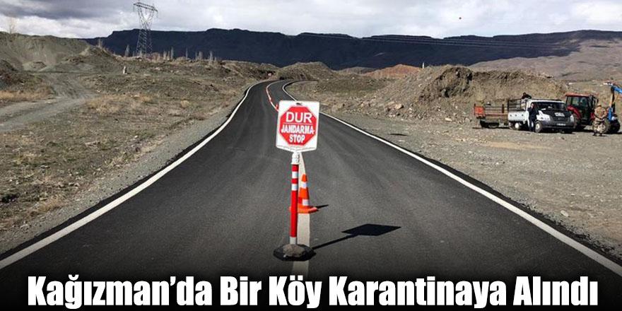 Kağızman'da Bir Köy Karantinaya Alındı