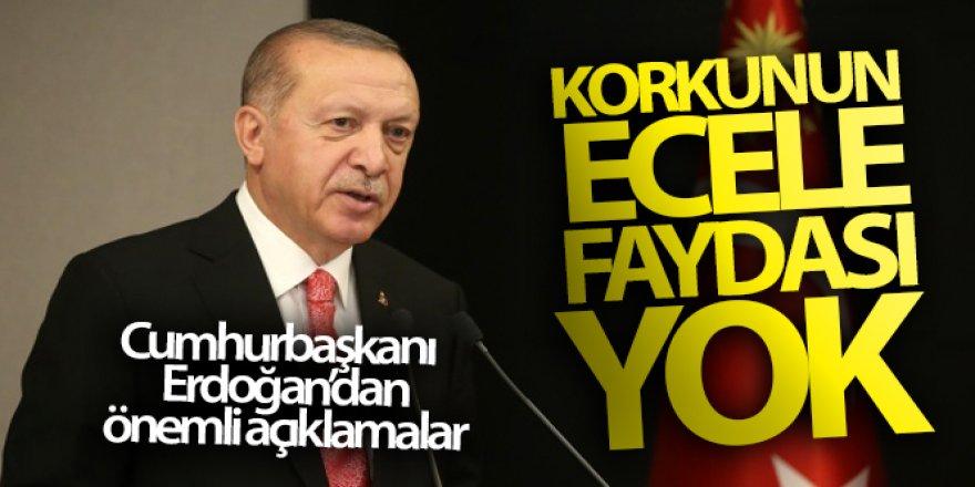 Cumhurbaşkanı Erdoğan: 'Korkunun ecele faydası yok'