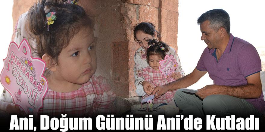 Ani, Doğum Gününü Ani'de Kutladı