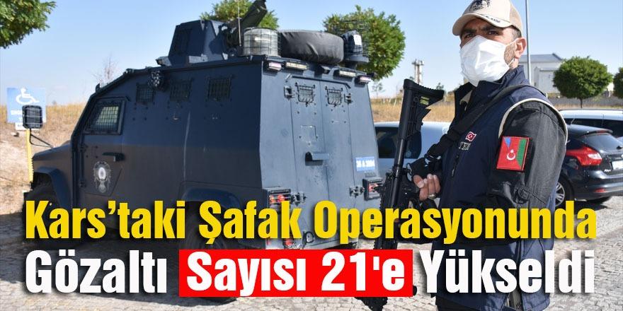 Kars'ta Şafak Operasyonunda Gözaltı Sayısı 21'e Yükseldi