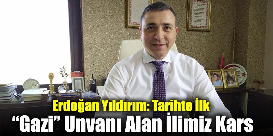 """Erdoğan Yıldırım: Tarihte İlk """"Gazi"""" Unvanı Alan İlimiz Kars"""