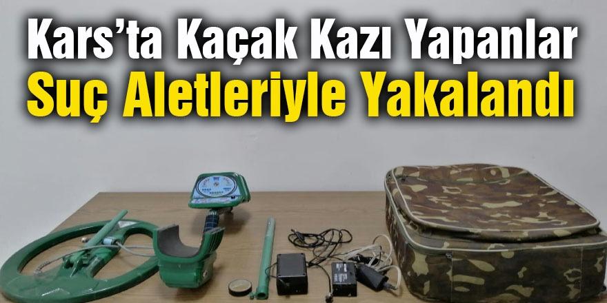 Kars'ta Kaçak Kazı Yapanlar Suç Aletleriyle Yakalandı