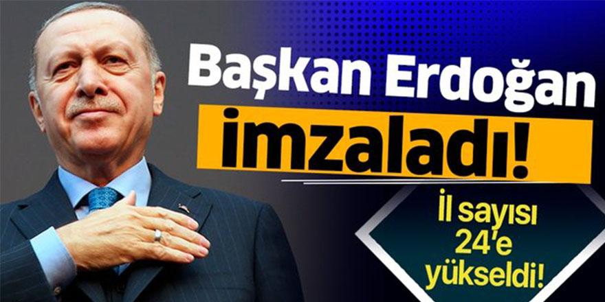 Cumhurbaşkanı Erdoğan İmzaladı! İl Sayısı 24'e Yükseldi