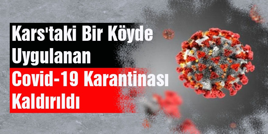 Kars'taki Bir Köyde Uygulanan Kovid-19 Karantinası Kaldırıldı
