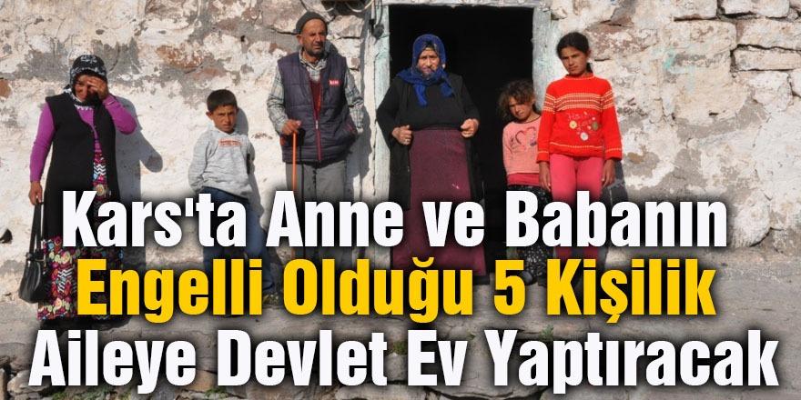 Kars'ta Anne Ve Babanın Engelli Olduğu 5 Kişilik Aileye Devlet Ev Yaptıracak