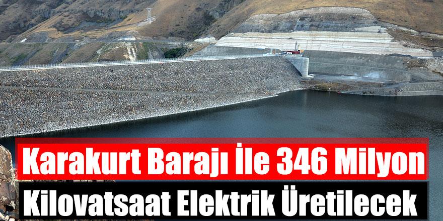 Karakurt Barajı İle 346 Milyon Kilovatsaat Elektrik Üretilecek