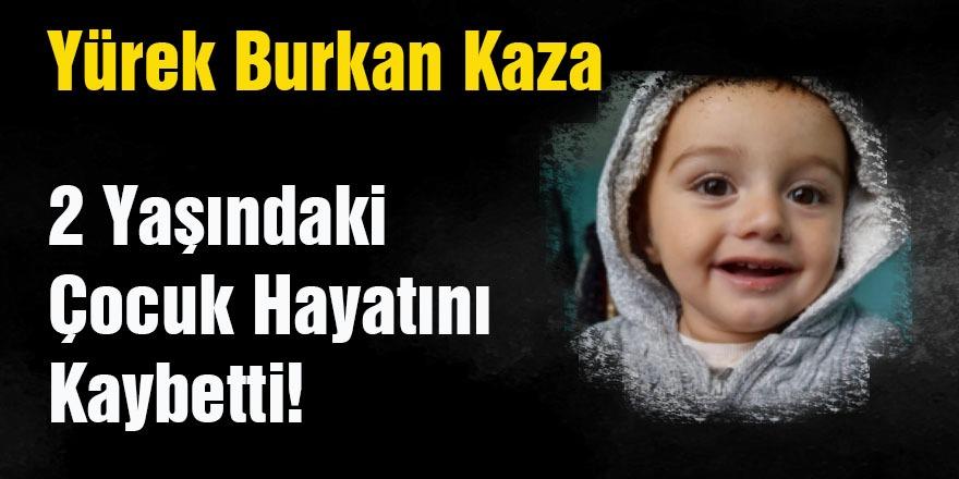 Yürek Burkan Kaza 2 Yaşındaki Çocuk Öldü