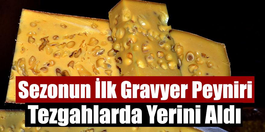 Sezonun İlk Gravyer Peyniri Tezgahlarda Yerini Aldı