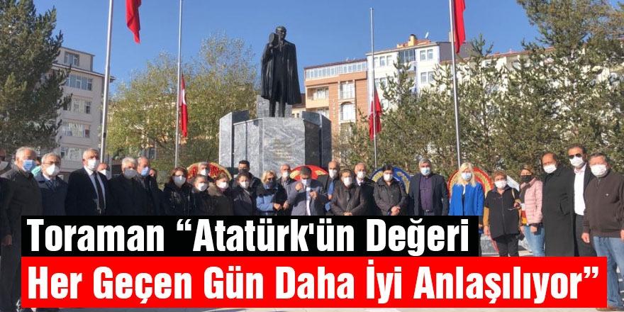 """Toraman """"Atatürk'ün Değeri Her Geçen Gün Daha İyi Anlaşılıyor"""""""