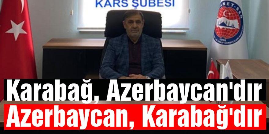 """""""Karabağ, Azerbaycan'dır. Azerbaycan, Karabağ'dır"""""""