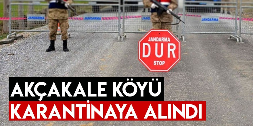 Akçakale Köyü Karantinaya Alındı