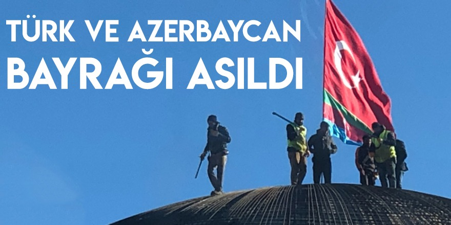 Türk ve Azerbaycan Bayrağı Asıldı