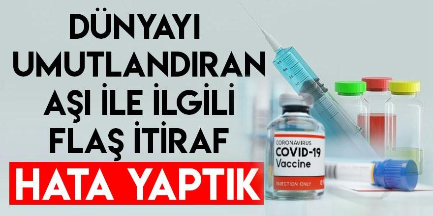 Dünyayı umutlandıran aşı ile ilgili flaş itiraf: Hata yaptık