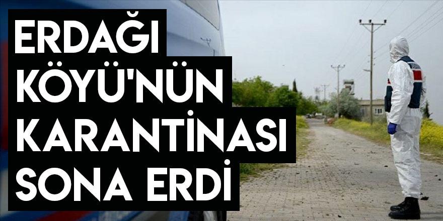 Erdağı Köyü'nün Karantinası Sona Erdi