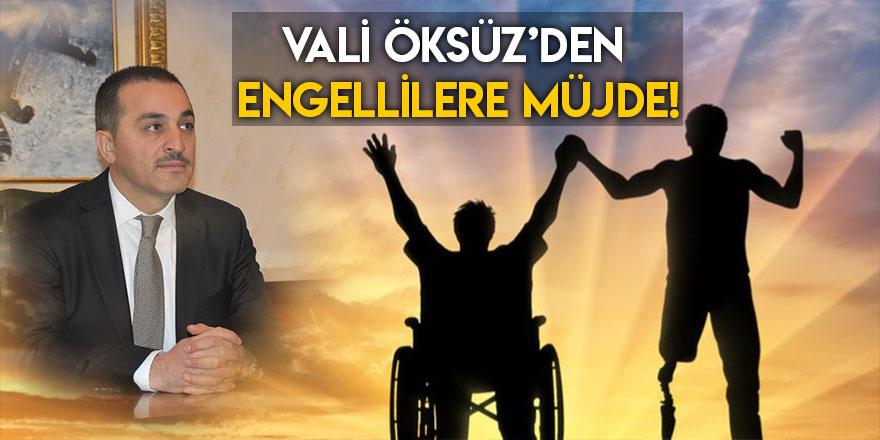 Vali Öksüz'den Engellilere Müjde!