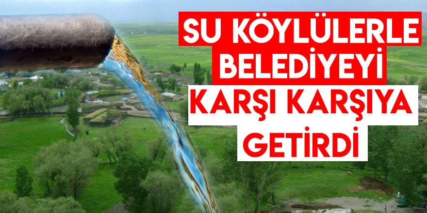 Su Köylüler ile Belediyeyi Karşı Karşıya Getirdi