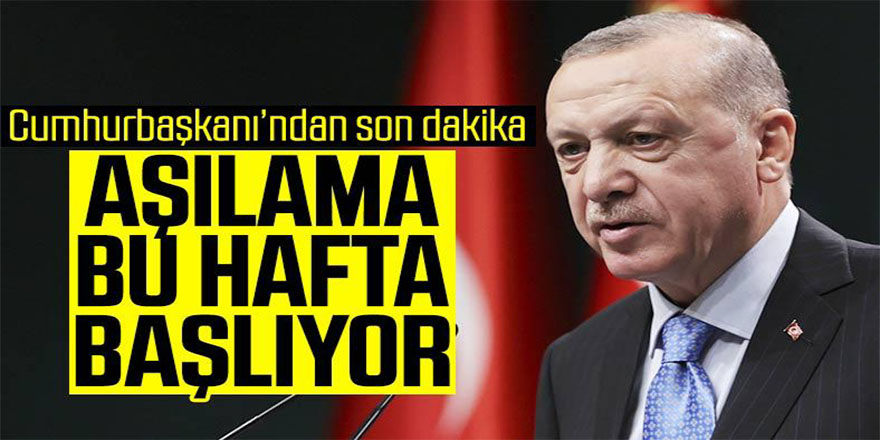 Cumhurbaşkanı Erdoğan: Aşılama uygulaması başlıyor