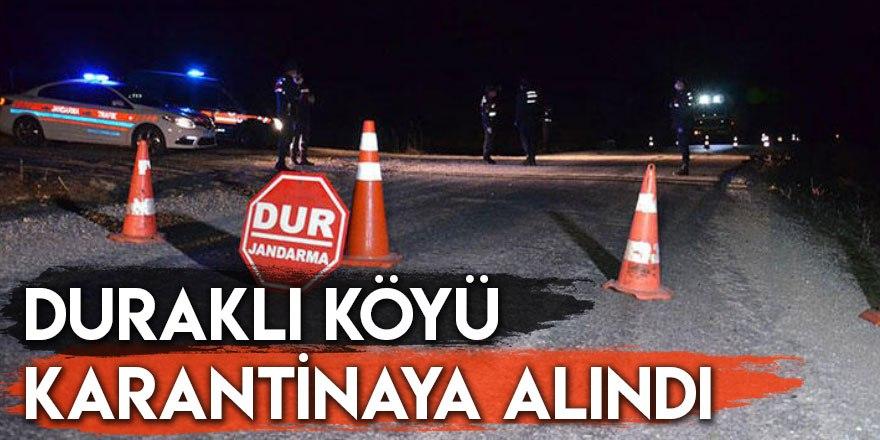 Duraklı Köyü Karantinaya Alındı